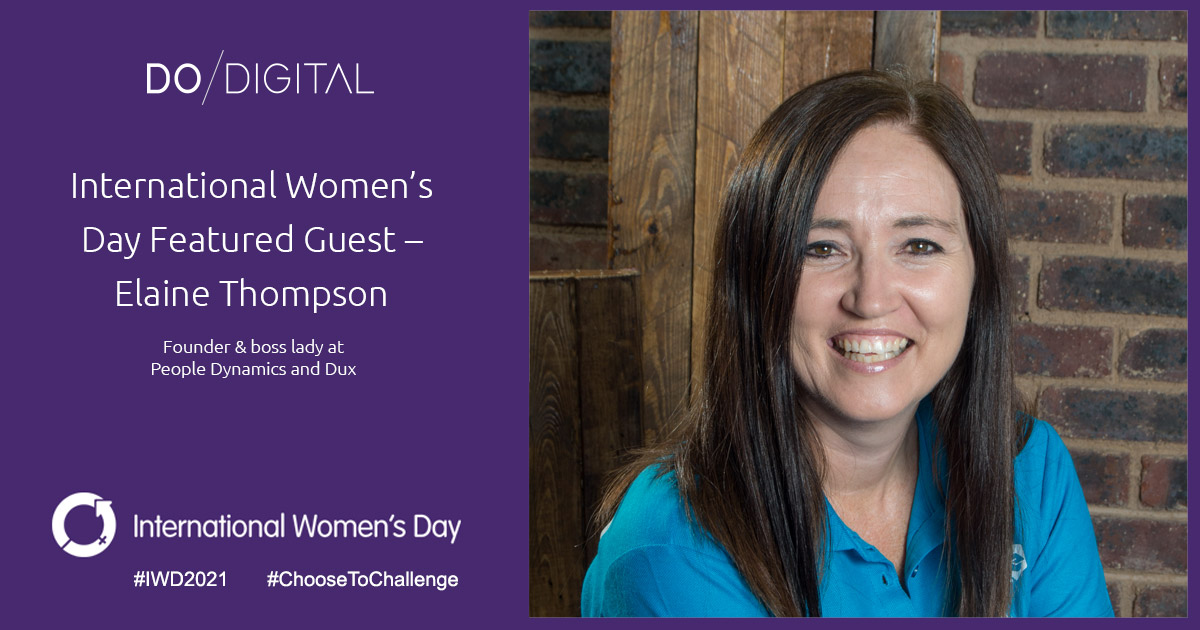 Do Digital's International Women's Day Featured Guest – Elaine Thompson, People Dynamics & Dux